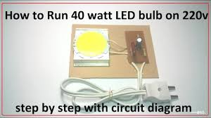 how to run 40 watt led bulb on 220v easy step by step circuit how to run 40 watt led bulb on 220v easy step by step circuit diagram