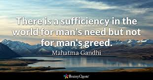 Greed Quotes Interesting There Is A Sufficiency In The World For Man's Need But Not For Man's