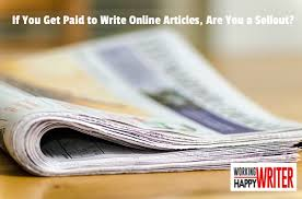 get paid to write online articles working writer happy writer are you a sellout if you get paid to write online articles
