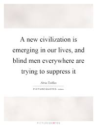 A New Civilization Is Emerging In Our Lives And Blind Men Custom Images About Blind Men Quotes