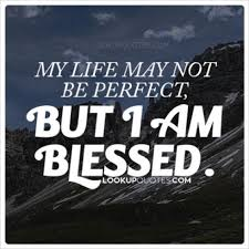 Blessed Life Quotes Magnificent My Life May Not Be Perfect But I Am Blessed