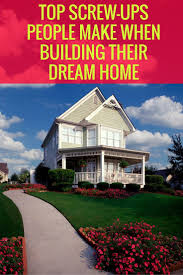 Small Picture 6 Building Mistakes That Can Turn Your Custom Dream House Into a