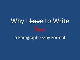 why i love to write hate paragraph essay format ppt  1 why i love to write hate 5 paragraph essay format