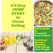 3 5 days to jump start into clean eating it s so easy lose