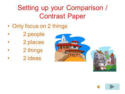 comparison contrast and cause effect essays for essay you  4 setting up your comparison contrast paper only focus on 2 things 2 people 2 places 2 things 2 ideas