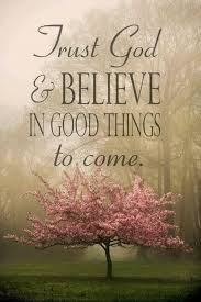 Trust In The Lord Quotes New Trust GOD And BELIEVE In GOOD THINGS To Come Faith Abundance