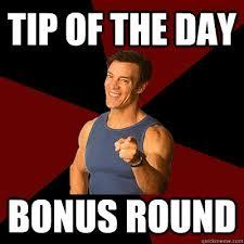tip of the day Bonus round - Tony Horton Meme - quickmeme via Relatably.com