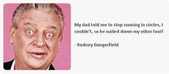 40 Funny Rodney Dangerfield Quotes Dose Of Funny Fascinating Rodney Dangerfield Quotes