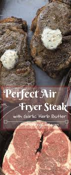 perfect air fryer steak with garlic herb er create the perfect steak in your air