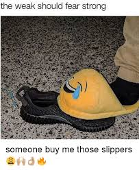 The Should Strong Slippers Those Me Someone Weak Buy Fear