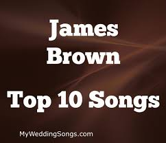best james brown songs top 10 all time list Wedding Songs Reception Entrance james brown top 10 songs best wedding reception entrance songs