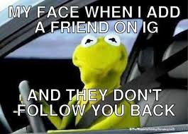 kermit my face when. Plain Kermit My Face When I Add A Friend On IGmu426 Throughout Kermit G