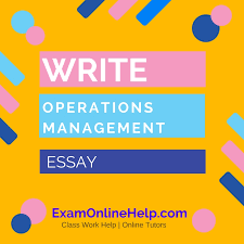 write operations management essay help exam quiz and class help  write operations management essay help