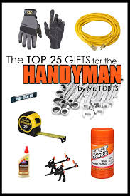 the top 25 gifts for the handyman never wonder what to for the man
