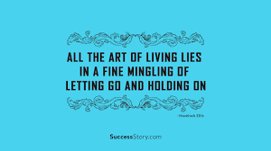 Famous Quotes About Living All the art of living lies in a fine mingling of letting go and 21
