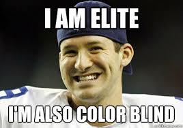 I am Elite I'm also Color Blind - Tony Romo - quickmeme via Relatably.com