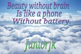 What Is Beauty If The Brain Is Empty Quotes Best of Beauty Without Brain Is Like A Phone Without Battery