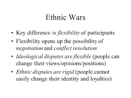 rigid people. and conflict resolution ideological disputes are flexible (people can change their views/opinions/positions) ethnic rigid people b