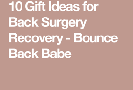 10 gift ideas for back surgery recovery