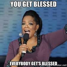 You get Blessed Everybody Get's Blessed - oprah winfrey | Meme ... via Relatably.com