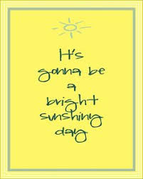 Beautiful Sunny Day Quotes Best Of 24 Best Quotes Sunshine Images On Pinterest Hello Sunshine