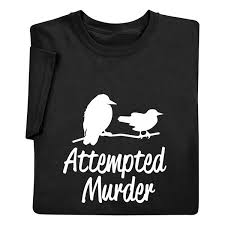 To Make Shirts Attempted Murder Shirts