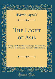 Being The Light The Light Of Asia Being The Life And Teachings Of Gautama