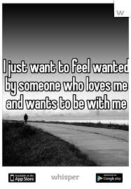 I Just Want To Feel Beautiful Quotes Best of I Just Want To Feel Wanted By Someone Who Loves Me And Wants To Be
