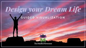 How To Design Your Dream Life Design Your Dream Life A Guided Visualization The Mindful