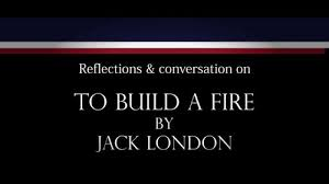 "launchpad jack london s ""to build a fire"" edsitement"
