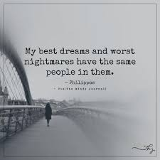 Quotes On Dreams And Nightmares Best Of My Best Dreams And Worst Nightmares Have The Same People In Them