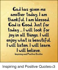 I Am Thankful Quotes Enchanting God Has Given Me Another Today L Am Thankful I Am Blessed God Is