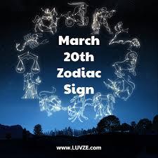 March 20 Zodiac Sign Birthday Horoscope Personality