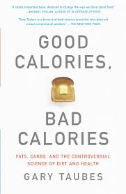Food Calorie Book Good Calories Bad Calories Fats Carbs And The Controversial