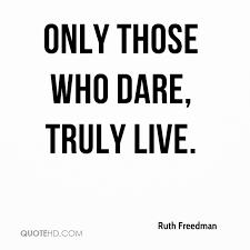 Dare Quotes Ruth Freedman Quotes QuoteHD 7