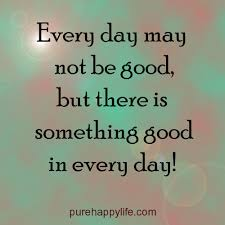 Everyday Life Quotes Enchanting Life Quote Every Day May Not Be Good But