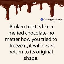 Quotes on trust Broken trust is like a melted chocolate no matter how you tried to 48