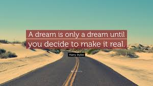 "A Dream Quote Best Of Harry Styles Quote ""A Dream Is Only A Dream Until You Decide To"