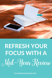 refresh your focus a mid year review solopreneur diaries mid year review if you tend to get caught up in the day to day details of