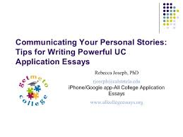tell your personal story advice for university of ca applicatio  communicating your personal stories tips for writing powerful uc application essays rebecca joseph