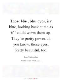Beautiful Blue Eyes Quotes Best Of Those Blue Blue Eyes Icy Blue Looking Back At Me As If I