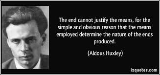 the end cannot justify the means for the simple and obvious  the end cannot justify the means for the simple and obvious reason that the means more aldous huxley quotes