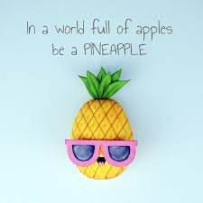 cute pineapple quotes. in a world full of apples be pineapple ;) cute pineapple quotes p