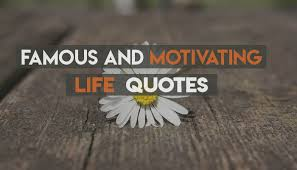 Cool Famous Quotes Most Famous And Motivating Life Quotes And Gorgeous Most Famous Sayings
