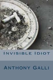 9781478196525: Invisible Idiot - AbeBooks - Galli, Anthony: 1478196521