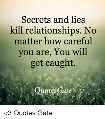 Quotes Gate Simple Secrets And Lies Kill Relationships No Matter How Careful You Are