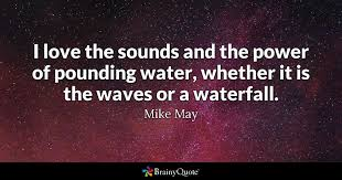 Waves Quotes Stunning I Love The Sounds And The Power Of Pounding Water Whether It Is The
