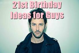 21st birthday ideas for guys