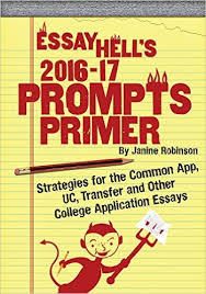 essay hell s prompts primer essay hell my third writing guide essay hell s 2016 17 prompts primer strategies for the common app uc and other college application essays is another companion