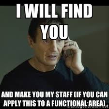 i will find you and make you my staff (if you can apply this to a ... via Relatably.com